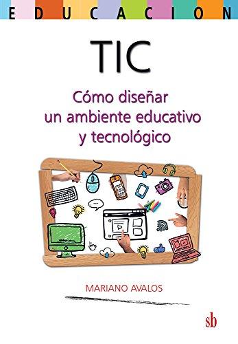 TIC: Cómo diseñar un ambiente educativo y tecnológico eBook ...