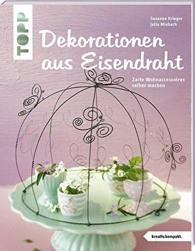 Dekorationen aus Eisendraht (kreativ.kompakt.): Zarte Wohnaccessoires selber machen