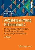 Aufgabensammlung Elektrotechnik 2: Magnetisches Feld und Wechselstrom. Mit strukturiertem Kernwissen, Lösungsstrategien und -methoden - Martin Vömel