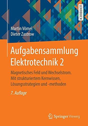 Aufgabensammlung Elektrotechnik 2: Magnetisches Feld und Wechselstrom. Mit strukturiertem Kernwissen, Lösungsstrategien und -methoden