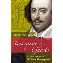 Shakespeare's Ghosts: In the Footsteps of William Shakespeare (In the Footsteps S.)