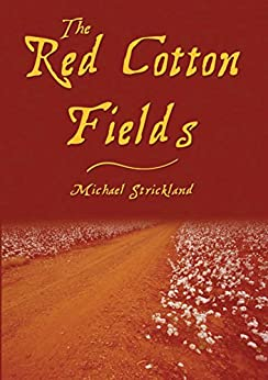The Red Cotton Fields - newly edited edition (Red Cotton Fields Series Book 1) (English Edition) par [Strickland, Michael]