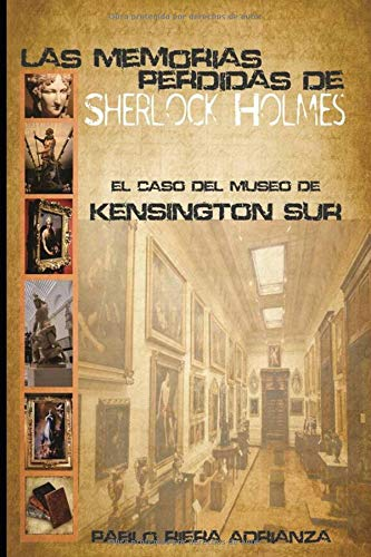 El Caso del Museo de Kensington Sur: Las Memorias Perdidas de Sherlock Holmes por Pablo Riera Adrianza