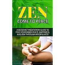 Zen: Come to Peace - A Buddhist Meditation Guide to Find Your Inner Peace, Happiness, and Zen through Mindfulness (zen, zen cho, zen buddhism, zen habits, ... zen tutorial, zen meditation, zen guide)