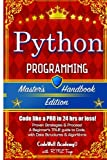 Python: Programming, Master's Handbook; A TRUE Beginner's Guide! Problem Solving, Code, Data Science, Data Structures & Algorithms (Code like a PRO engineering, r programming, iOS development)
