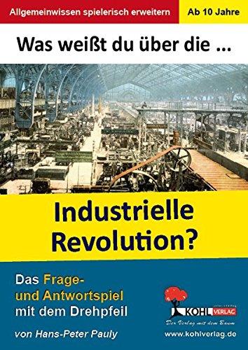 Was weißt du über ... die Industrielle Revolution?: Das Frage- und Antwortspiel mit dem Drehpfeil