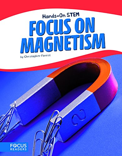 Focus on Magnetism (Focus Readers: Hands-on Stem: Beacon Level) -