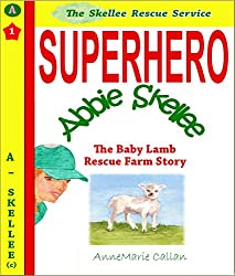 Superhero Abbie Skellee and The Baby Lamb Farm Story: Skellee Rescue Service (Skellee Superhero Stories for Children Ages 3-8 Book 1)