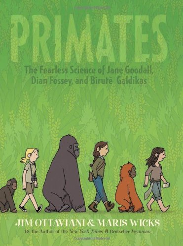 Primates 1: The Fearless Science of Jane Goodall, Dian Fossey, and Biruté Galdikas