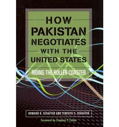 [(How Pakistan Negotiates with the United States: Riding the Rollercoaster)] [Author: Howard B. Schaffer] published on (April, 2011)