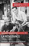 La Résistance. 1939-1945: Combattre pour sauvegarder la liberté (Grands Événements t. 35)