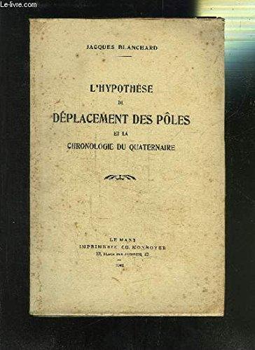 L HYPOTHESE DU DEPLACEMENT DES POLES ET LA CHRONOLOGIE DU QUATERNAIRE par BLANCHARD Jacques