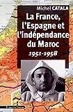 La France, l'Espagne et l'indépendance du Maroc - 1951-1958