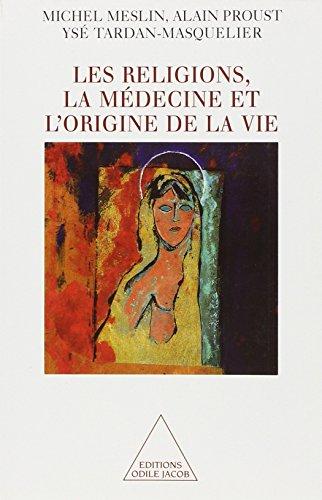 Les Religions, la médecine et l'origine de la vie par Ysé Tardan-Masquelier, Michel Meslin, Alain Proust