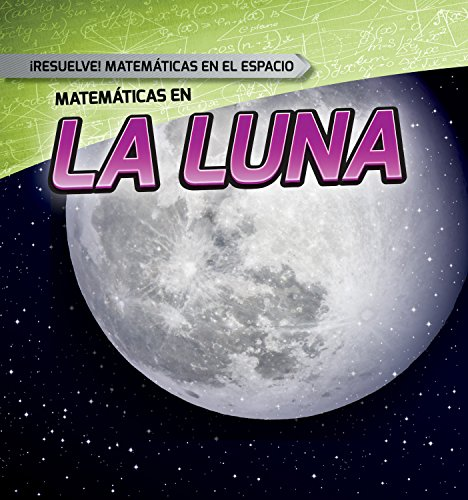 Matemáticas en la Luna / Math on the Moon (Resuelve Matemáticas En El Espacio / Solve It! Math in Space) por Mark J. Harasymiw