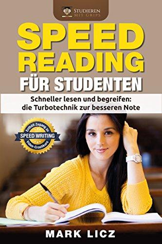 Speed Reading für Studenten: Schneller lesen und begreifen: die Turbotechnik zur besseren Note (Erfolgreich lernen fürs Studium, Lesetechniken, Lerntipps, Lerntechniken zur Bestnote)
