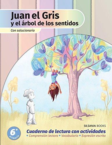 Juan el Gris y el árbol de los sentidos: Cuaderno de lectura con actividades de comprensión lectora, vocabulario y expresión escrita