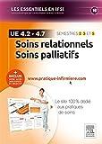 Soins relationnels. Soins palliatifs - UE 4.2 et UE 4.7: + Inclus votre accès individuel et sélectif à www.pratique-infirmiere.com