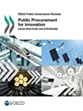 OECD Public Governance Reviews Public Procurement for Innovation:  Good Practices and Strategies