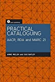 Practical Cataloguing Aacr, Rda and Mar21 - Anne Welsh, Sue Batley