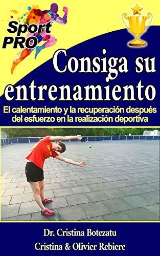 Consiga su entrenamiento: El calentamiento y la recuperación después del esfuerzo en la realización deportiva (SportPRO nº 1) por Cristina Rebière