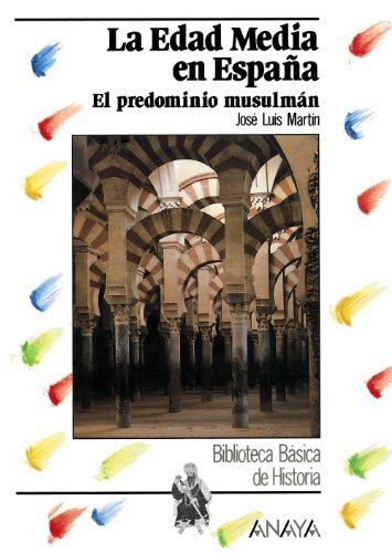 La edad media en Espana / The middle age in Spain: El predominio Musulmán siglos VIII-XII / The Muslim Predomination Centuries VIII-XII par JOSE LUIS MARTIN