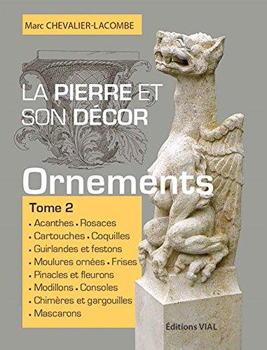 La pierre et son décor tome 2 : ouvrages d'ornementation par Marc Chevalier-Lacombe