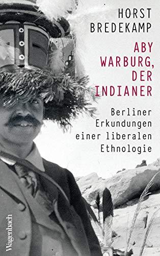 Aby Warburg, der Indianer: Berliner Erkundungen einer liberalen Ethnologie (Allgemeines Programm - Sachbuch)