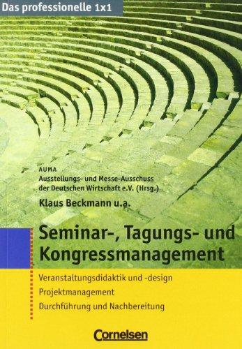Das professionelle 1 x 1 Seminar-, Tagungs- und Kongressmanagement: Veranstaltungsdidaktik und -design - Projektmanagement - Durchführung und Nachbereitung (Cornelsen Scriptor - Business Profi)