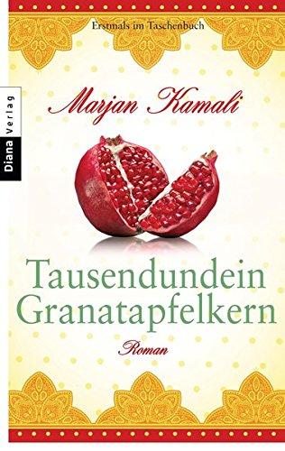Tausendundein Granatapfelkern: Roman