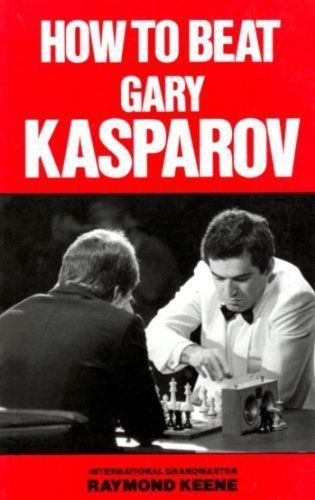 How to Beat Gary Kasparov by Raymond Keene (1990-10-05)