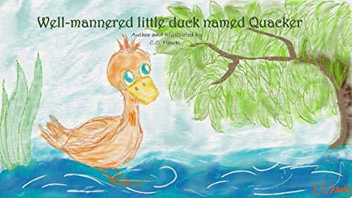 Well-mannered little duck named Quacker (English Edition)
