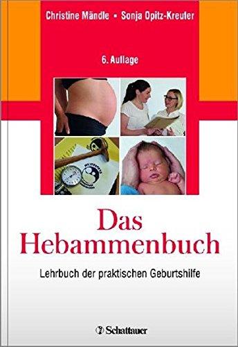Das Hebammenbuch: Lehrbuch der praktischen Geburtshilfe