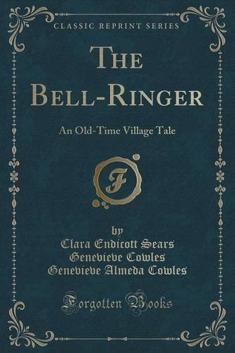 The Bell-Ringer: An Old-Time Village Tale (Classic Reprint) by Clara Endicott Sears Genevieve C Cowles (2015-09-27) (Village Bell Ringer)