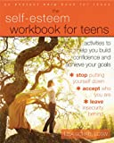 Self-Esteem Workbook for Teens: Activities to Help You Build Confidence and Achieve Your Goals (An Instant Help Book for Teens)