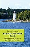 Kanada erleben - Ontario: 33 Geschichten aus dem Land der großen Seen - Gunhild Hexamer
