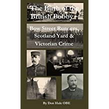 The Birth of the British 'Bobby': Bow Street Runners, Scotland Yard & Victorian Crime