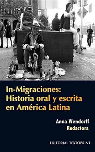 In-Migraciones: Historia oral y escrita en América Latina por Anna Wendorff