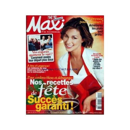 MAXI [No 945] du 06/12/2004 - TROP PRESSEE POUR CUISINER - NOS RECETTES DE FETE - VOS ENFANTS QUITTENT LE NID - APRES DES ANNEES DE SILENCE J'AI ENFIN COMPRIS MA MERE
