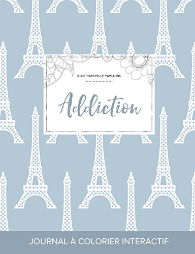 Journal de Coloration Adulte: Addiction (Illustrations de Papillons, Tour Eiffel)