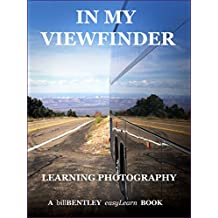 In My Viewfinder: With complimentary iPhone book (A Bill Bentley Book 2018)