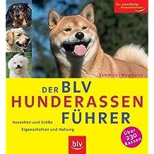 Der BLV Hunderassen-Führer: Aussehen und Grösse - Eigenschaften und Haltung.  Über 230 Rassen.  Der zuverlässige Heimtierberater