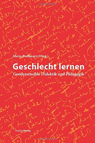 Geschlecht lernen: Gendersensible Didaktik und Pädagogik (Studien zur Frauen- und Geschlechterforschung, Band: 6)