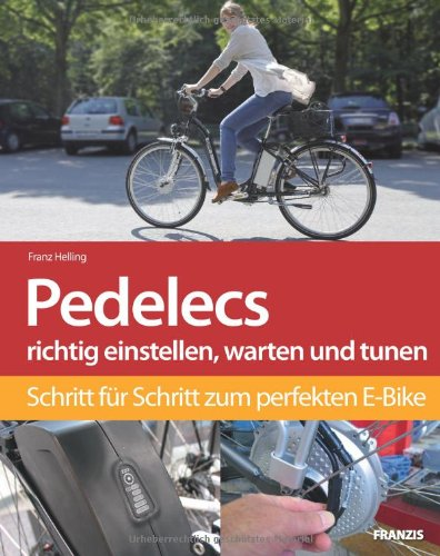 Preisvergleich Produktbild Pedelecs/E-Bikes richtig einstellen, warten und tunen: Schritt für Schritt zum perfekten E-Bike