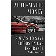 Auto-Matic Money: 8 Ways To Save $1000s On Car Insurance (English Edition)
