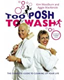 Too Posh to Wash: The Complete Guide to Cleaning Up Your Life