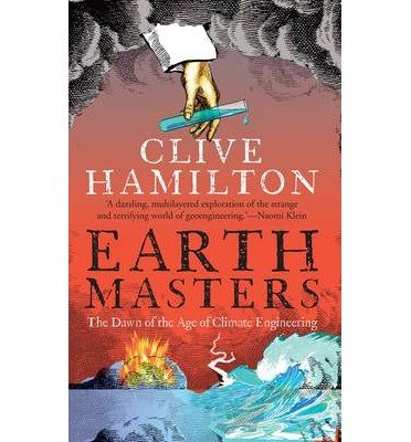 By Clive Hamilton ( Author ) [ Earthmasters: The Dawn of the Age of Climate Engineering By Mar-2014 Paperback