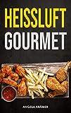 Heissluft Gourmet: Die besten Rezepte für die Heissluftfritteuse