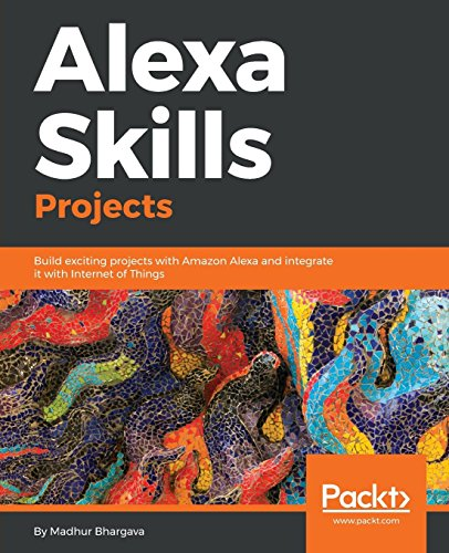 Alexa Skills Projects: Build exciting projects with Amazon Alexa and integrate it with Internet of Things (English Edition) (Amazon Echo-assistent)