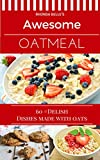 Awesome Oatmeal: 60 #Delish Dishes Made With Oats (60 Super Recipes Book 48)